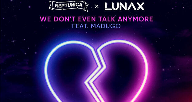 "Neptunica & LUNAX feat. Madugo veräffentlichen ""We Don't Even Talk Anymore"""